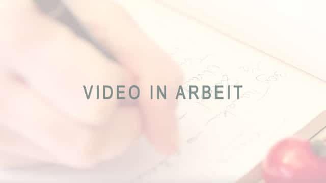 Video in Arbeit